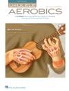 Ukulele Aerobics
