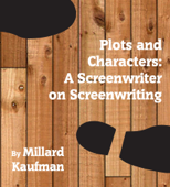 Plots and Characters: A Screenwriter on Screenwriting
