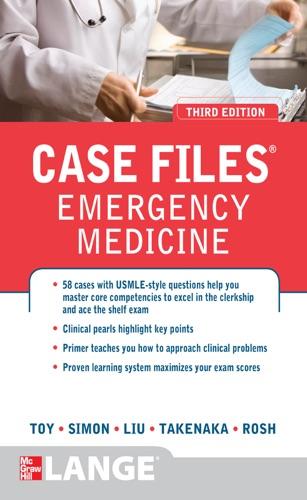 Eugene Toy, Barry Simon, Kay Takenaka, Terrence Liu & Adam J. Rosh - Case Files Emergency Medicine, Third Edition