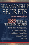 Seamanship Secrets  185 Tips  Techniques For Better Navigation Cruise Planning And Boat Handling Under Power Or Sail