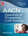 AACN Essentials Of Progressive Care Nursing Third Edition