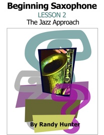 BEGINNING SAXOPHONE LESSON 2 - THE JAZZ APPROACH
