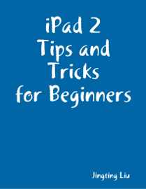 iPad 2 Tips and Tricks for Beginners book