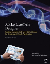 Adobe LiveCycle Designer: Creating Dynamic PDF and HTML5 Forms for Desktop and Mobile Applications, 2/e
