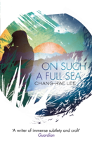 Chang-rae Lee - On Such A Full Sea artwork