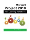 Microsoft Project 2010  Fast Learning Handbook