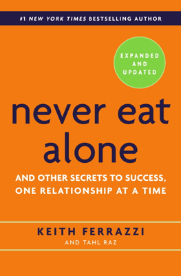 Never Eat Alone, Expanded and Updated - Keith Ferrazzi & Tahl Raz book