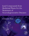 Lead Compounds From Medicinal Plants For The Treatment Of Neurodegenerative Diseases Enhanced Edition