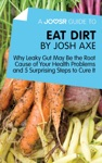A Joosr Guide To Eat Dirt By Josh Axe