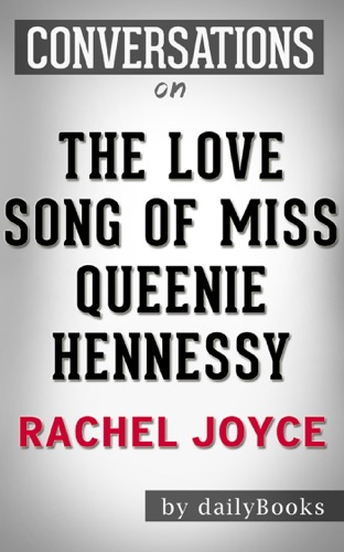 Daily Books - The Love Song of Miss Queenie Hennessy: A Novel by Rachel Joyce  Conversation Starters