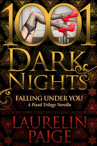 Laurelin Paige - Falling Under You: A Fixed Trilogy Novella (1001 Dark Nights)