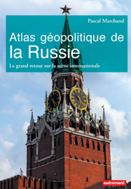 Atlas géopolitique de la Russie. Le grand retour sur la scène internationale