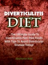 Diverticulitis Diet The Ultimate Guide To Diverticulitis Pain Free Foods With Tips To Avoid Diverticular Disease Today