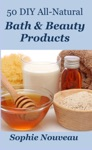50 DIY All-Natural Bath  Beauty Products