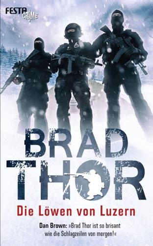 Brad Thor - Die Löwen von Luzern
