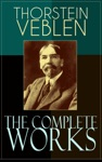 The Complete Works Of Thorstein Veblen