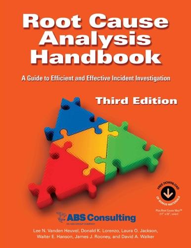 ABS Consulting, Lee N. Vanden Heuvel, Donald K. Lorenzo, Laura O. Jackson, Walter E. Hanson, James J. Rooney & David A. Walker - Root Cause Analysis Handbook