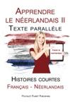 Apprendre Le Nerlandais II - Texte Parallle - Histoires Courtes Franais - Nerlandais