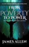 From Poverty To Power - The Realization Of Prosperity And Peace Classic Self Help Book For Inspiration