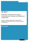 Marketing Communications Report Communications Strategy With Budget And Timings Plan