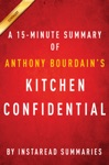 Kitchen Confidential By Anthony Bourdain - A 15-minute Summary