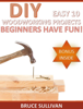 Bruce Sullivan - DIY Easy 10 Woodworking Projects: Beginners Have Fun!  arte