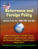 Deterrence and Saddam Hussein: Lessons from the 1990-1991 Gulf War - Limits of Deterrence, Cold War Theory, Bush versus Saddam Hussein, Chemical and Biological Weapons, Kuwait Invasion, Desert Storm