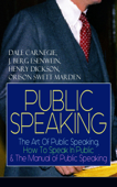 PUBLIC SPEAKING: The Art Of Public Speaking, How To Speak In Public & The Manual of Public Speaking