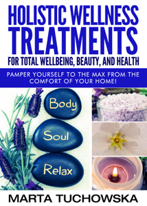 Holistic Wellness Treatments for Total Wellbeing, Beauty, and Health Book Review
