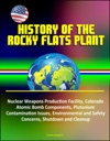 History Of The Rocky Flats Plant Nuclear Weapons Production Facility Colorado Atomic Bomb Components Plutonium Contamination Issues Environmental And Safety Concerns Shutdown And Cleanup