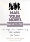 Nail Your Novel Instant Fix 100 Tips For Fascinating Characters
