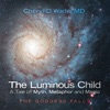 The Luminous Child—A Tale Of Myth, Metaphor And Magic
