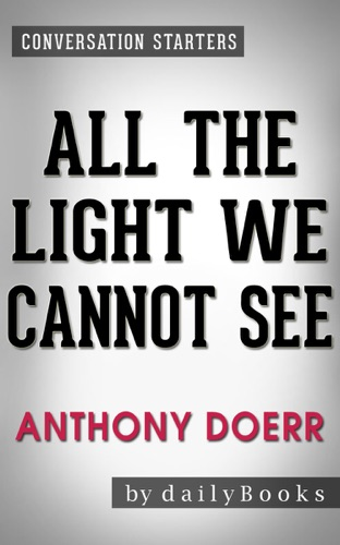 Daily Books - All the Light We Cannot See: A Novel by Anthony Doerr  Conversation Starters