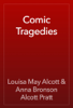 Louisa May Alcott & Anna Bronson Alcott Pratt - Comic Tragedies  artwork
