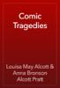 Louisa May Alcott & Anna Bronson Alcott Pratt - Comic Tragedies  artwork