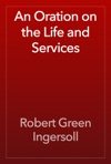 An Oration On The Life And Services