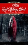 Little Red Riding Hood The Ultimate Collection Illustrated 11 Different Versions  Bonus Features