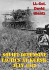 Soviet Defensive Tactics At Kursk July 1943