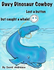DAVY DINOSAUR COWBOY LOST A BUTTON BUT CAUGHT A WHALE!