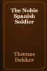 Thomas Dekker - The Noble Spanish Soldier artwork