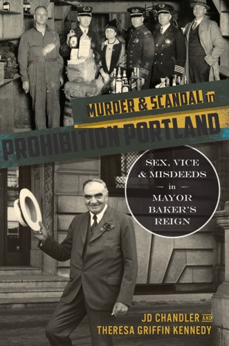 JD Chandler & Theresa Griffin Kennedy - Murder & Scandal in Prohibition Portland