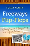 Freeways To Flip-Flops A Familys Year Of Gutsy Living On A Tropical Island