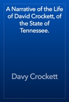 A Narrative of the Life of David Crockett, of the State of Tennessee.