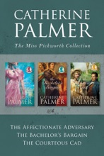 The Miss Pickworth Collection: The Affectionate Adversary / The Bachelor's Bargain / The Courteous Cad