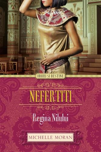 Michelle Moran - Nefertiti. Regina Nilului