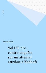 Vol UT 772 : contre-enquête sur un attentat attribué à Kadhafi Par Pierre Péan