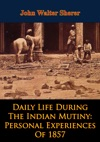 Daily Life During The Indian Mutiny Personal Experiences Of 1857 Illustrated Edition