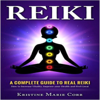Reiki:A Complete Guide to Real Reiki:How to Increase Vitality, Improve your Health and Feel Great - Kristine Corr