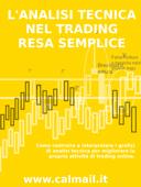 L'analisi tecnica nel trading resa semplice. Come costruire e interpretare i grafici di analisi tecnica per migliorare la propria attività di trading online. Book Cover