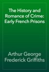 The History And Romance Of Crime Early French Prisons